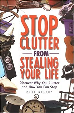 Stop Clutter from Stealing Your Life: Discover Why You Clutter and How You Can Stop 9781564145024