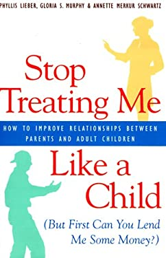 Stop Treating Me Like a Child (But First, Can You Lend Me Some Money?) 9781567312461