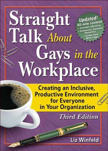 Straight Talk about Gays in the Workplace, Third Edition: Creating an Inclusive, Productive Environment for Everyone in Your Organization 9781560235477