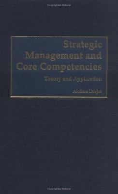 Strategic Management and Core Competencies: Theory and Application 9781567205084