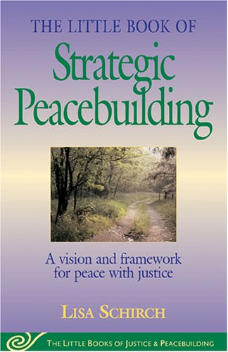 The Little Book of Strategic Peacebuilding: A Vision and Framework for Peace and Justice 9781561484270