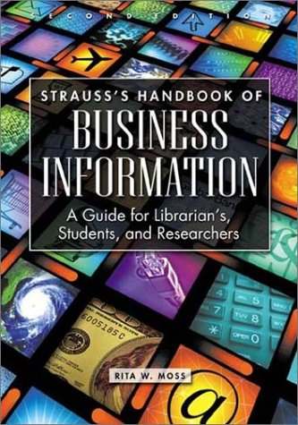 Strauss's Handbook of Business Information: A Guide for Librarians, Students, and Researchers 9781563085208