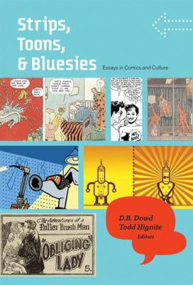 Strips, Toons, and Bluesies: Essays in Comics and Culture 9781568986210