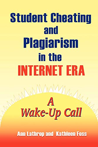 Student Cheating and Plagiarism in the Internet Era: A Wake-Up Call 9781563088414