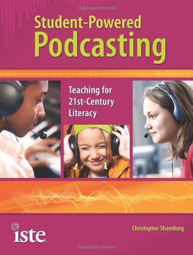 Student-Powered Podcasting: Teaching for 21st-Century Literacy 9781564842619