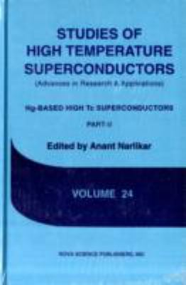 Studies of High Temperature: Superconductors Advances in Research and Applications; V.24 Hg-Based High Tc Superconductors; Part 2 9781560725244