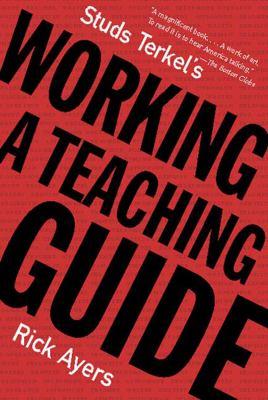 Studs Terkel's Working: A Teaching Guide - Ayers, Rick