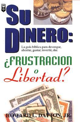 Su Dinero: Frustracion O Libertad? 9781560639466