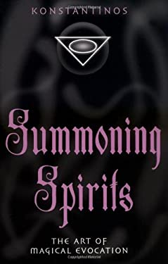 Summoning Spirits: The Art of Magical Evocation 9781567183818