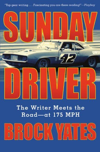 Sunday Driver: What It's Really Like Out on the Racetrack - From the Man Behind the Wheel 9781560255413