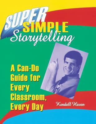 Super Simple Storytelling: A Can-Do Guide for Every Classroom, Every Day 9781563086816