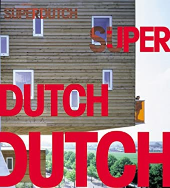 Superdutch: New Architecture in the Netherlands 9781568982397