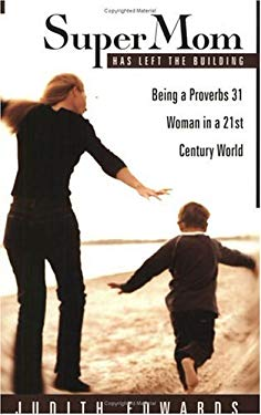 Supermom Has Left the Building: Being a Proverbs 31 Woman in a 21st Century World 9781563097720