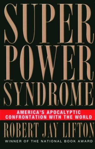 Superpower Syndrome: America's Apocalyptic Confrontation with the World 9781560255123