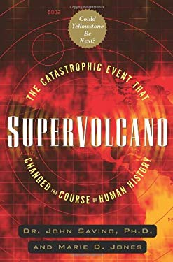 Supervolcano: The Catastrophic Event That Changed the Course of Human History: Could Yellowstone Be Next 9781564149534