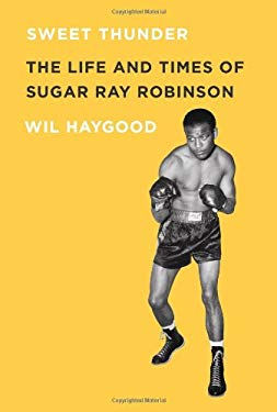 Sweet Thunder: The Life and Times of Sugar Ray Robinson 9781569766088