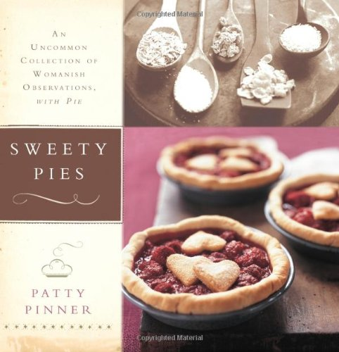 Sweety Pies: An Uncommon Collection of Womanish Observations, with Pie 9781561588480