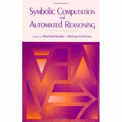 Symbolic Computation and Automated Reasoning: The CALCULEMUS-2000 Symposium 9781568811451