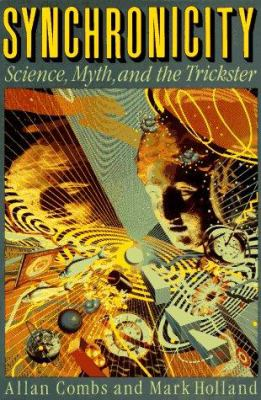 Synchronicity: Science, Myth, and the Trickster 9781569248454