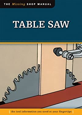 Table Saw: The Tool Information You Need at Your Fingertips 9781565234710