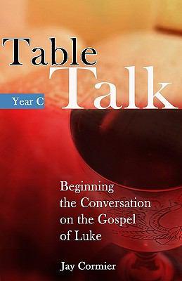 Table Talk: Beginning the Sunday Conversation on the Gospel of Luke (Year C) 9781565483224