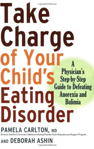 Take Charge of Your Child's Eating Disorder: A Physician's Step-By-Step Guide to Defeating Anorexia and Bulimia 9781569242636