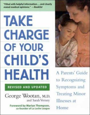 Take Charge of Your Child's Health: A Parent's Guide to Recognizing Symptoms and Treating Minor Illnesses at Home 9781569246535