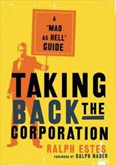 Taking Back the Corporation: A Mad as Hell Guide 6934526