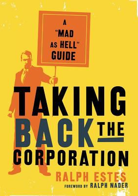 Taking Back the Corporation: A Mad as Hell Guide 9781560257875