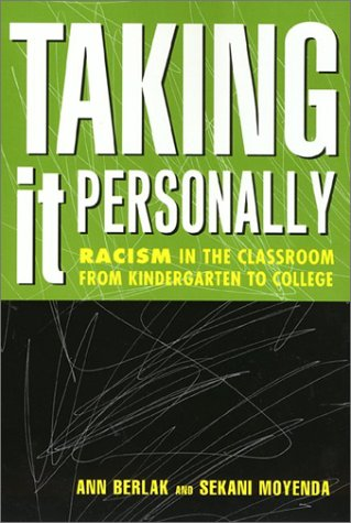 Taking It Personally: Racism in Classroom from Kinderg to College 9781566398763