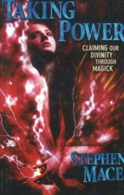 Taking Power: Claiming Our Divinity Through Magick 9781561842407