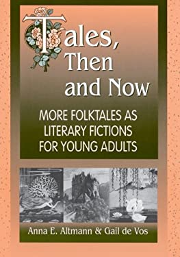 Tales, Then and Now: More Folktales as Literary Fictions for Young Adults 9781563088315