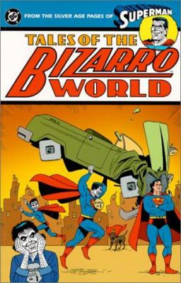 Tales of Bizarro World - From the Silver Age Pages of Superman 9781563896248