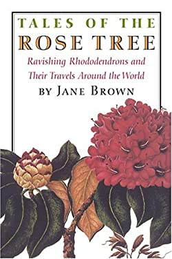 Tales of the Rose Tree: Ravishing Rhododendrons and Their Travels Around the World 9781567923124