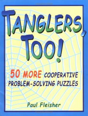 Tanglers, Too!: 50 More Cooperative Problem-Solving Puzzles 9781569761663