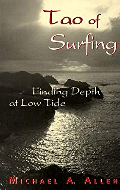 Tao of Surfing: Finding Depth at Low Tide 9781568250571