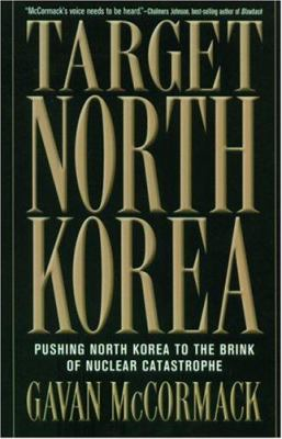 Target North Korea: Pushing North Korea to the Brink of Nuclear Catastrophe 9781560255574