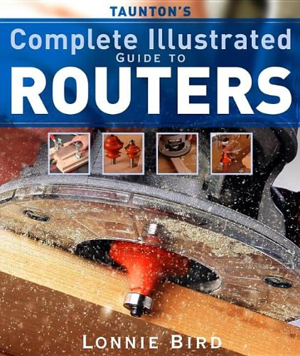 Taunton's Complete Illustrated Guide to Routers 9781561587667