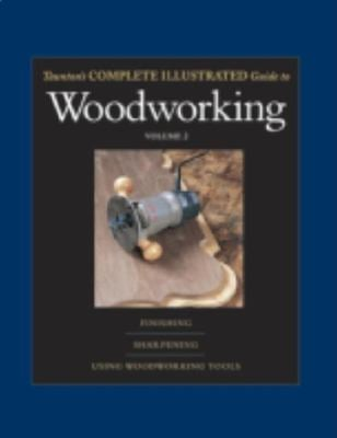 Taunton's Complete Illustrated Guide to Woodworking: Finishing/Sharpening/Using Woodworking Tools 9781561587452