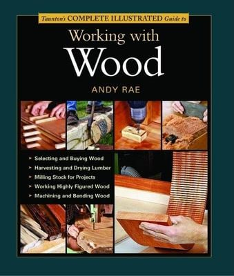 Taunton's Complete Illustrated Guide to Working with Wood 9781561586837