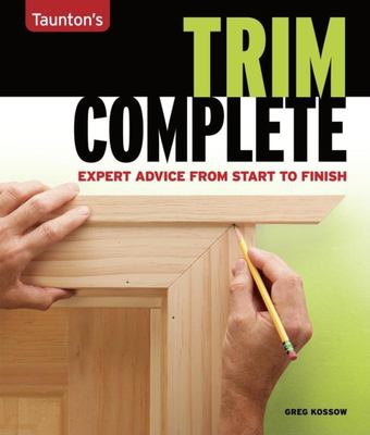 Taunton's Trim Complete: Expert Advice from Start to Finish 9781561588695