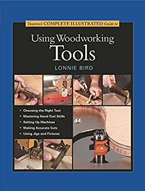 Taunton's Complete Illustrated Guide to Using Woodworking Tools 9781561585977