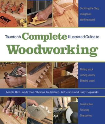 Taunton's Complete Illustrated Guide to Woodworking 9781561587698