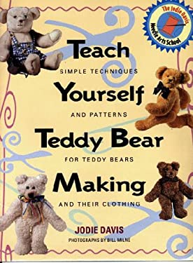 Teach Yourself Teddy Bear Making: Simple Techniques and Patterns for Teddy Bears 9781567992564