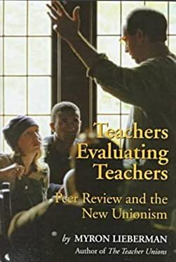 Teachers Evaluating Teachers: Peers Review and the New Unionism 9781560003816
