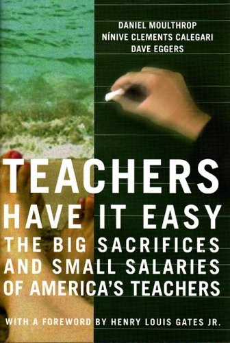 Teachers Have It Easy: The Big Sacrifices and Small Salaries of America's Teachers 9781565849556