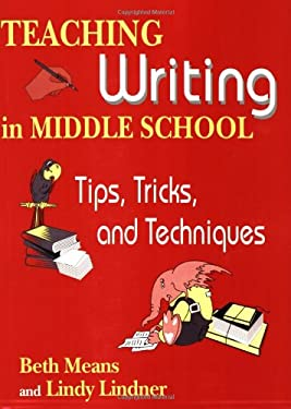 Teaching Writing in Middle School: Tips, Tricks, and Techniques 9781563085628