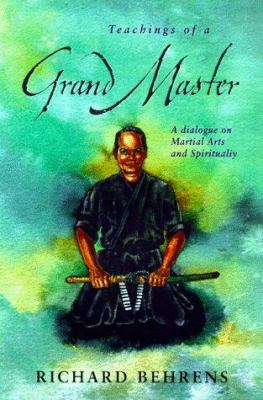 Teachings of a Grand Master Teachings of a Grand Master: A Dialogue on Martial Arts and Spirituality a Dialogue on Martial Arts and Spirituality 9781567180602