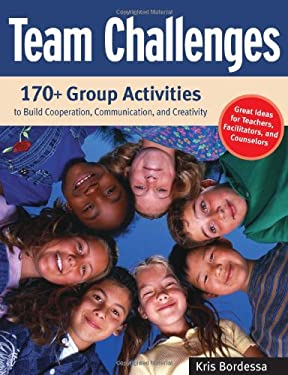 Team Challenges: 170+ Group Activities to Build Cooperation, Communication, and Creativity 9781569762011