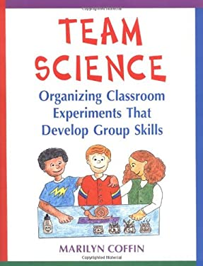 Team Science: Organizing Classroom Experiments That Develop Group Skills 9781569760130